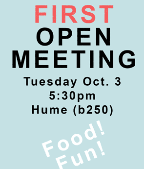 first open meeting: Tuesday Oct. 3 5:30pm, Hume (b250)