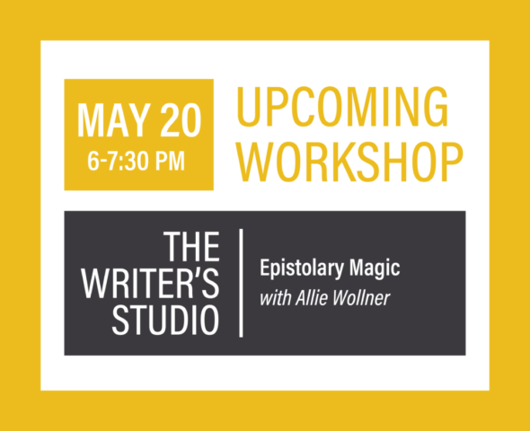 The Writer's Studio: May 20 from 6-7:30 p.m.: Epistolary Magic with Allie Wollner